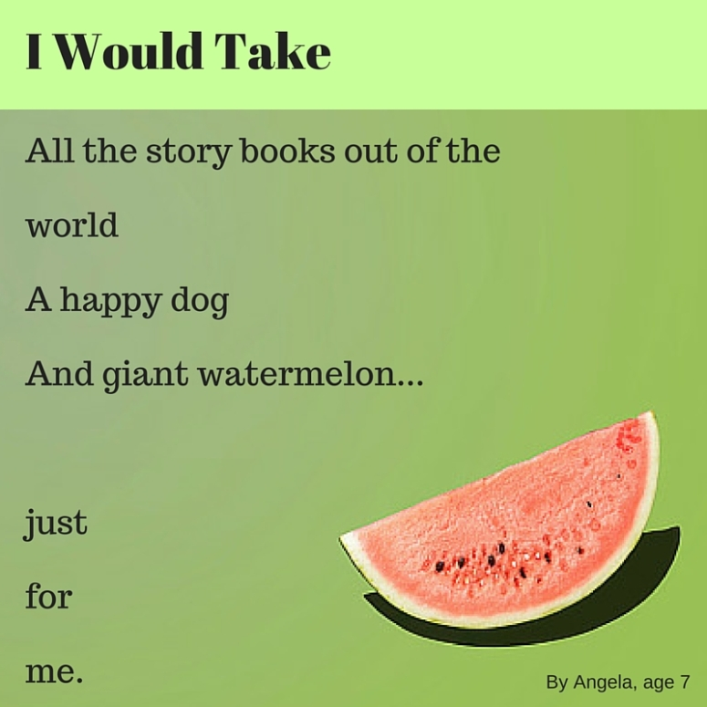 I would take all the story books out of the worldI'd take a happy dogAnd giant watermelonJustforme.