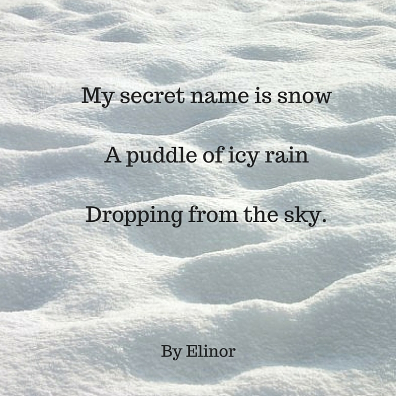 My secret name is snowA puddle of icy rainDropping from the sky.